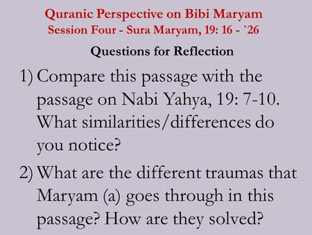 Quranic Perspective on Bibi Maryam Session Four - Sura Maryam, 19: 16 - `26 Questions for Reflection 1)Compare this passage with the passage on Nabi Yahya,