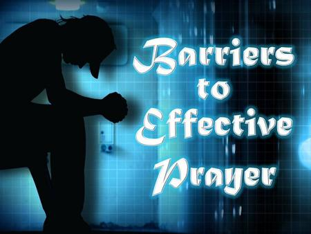 The effective, fervent prayer of a righteous man avails much. -James 5:16.