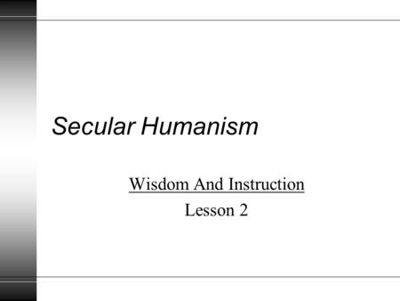 Secular Humanism Wisdom And Instruction Lesson 2.