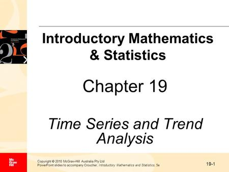 19-1 Copyright  2010 McGraw-Hill Australia Pty Ltd PowerPoint slides to accompany Croucher, Introductory Mathematics and Statistics, 5e Chapter 19 Time.