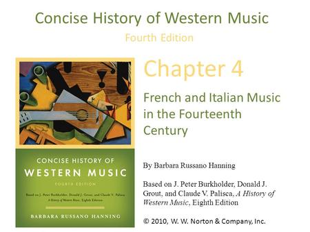 © 2010, W. W. Norton & Company, Inc. By Barbara Russano Hanning Based on J. Peter Burkholder, Donald J. Grout, and Claude V. Palisca, A History of Western.