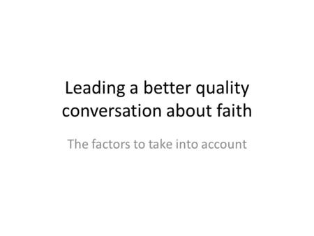Leading a better quality conversation about faith The factors to take into account.