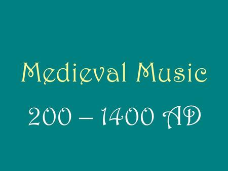 Medieval Music 200 – 1400 AD. Historical Events/General Facts Civilizations become more distinct 1203 – Genghis Khan begins conquering and pillaging 1209.