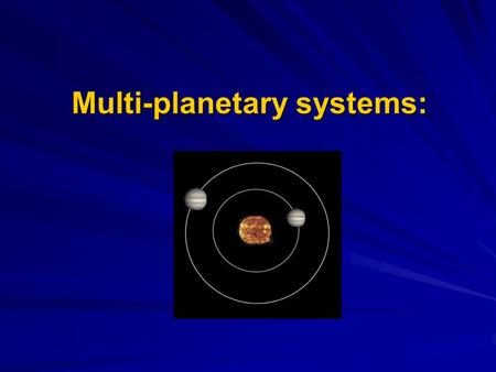Multi-planetary systems:.  Binaries  Single Star and Single Planetary Systems  Multi-planetary systems.