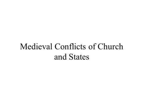 Medieval Conflicts of Church and States. I. Early Middle Ages -Constantine called Council of Nicaea (precedent used later by political rulers for Caesaropapism,