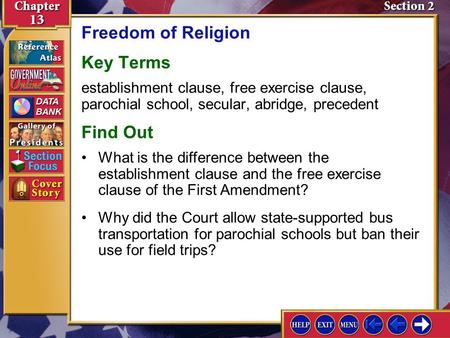 Section 2 Introduction-1 Freedom of Religion Key Terms establishment clause, free exercise clause, parochial school, secular, abridge, precedent Find Out.