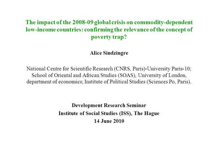 The impact of the 2008-09 global crisis on commodity-dependent low-income countries: confirming the relevance of the concept of poverty trap? Alice Sindzingre.
