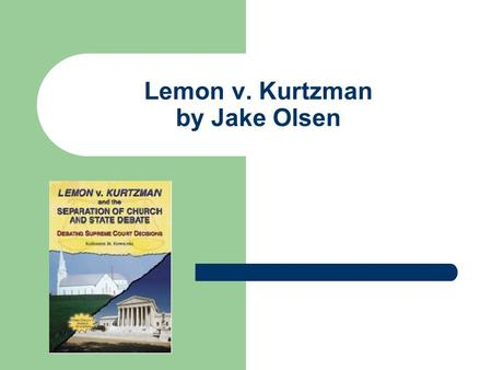 Lemon v. Kurtzman by Jake Olsen. The Facts Two separate laws were at issue in this case – The Rhode Island Salary Supplement Act of 1969 – Pennsylvania.