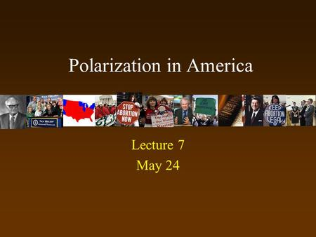 Polarization in America Lecture 7 May 24. Is America Polarized? How? On what set of issues (Social or Economic) What is the role of parties and interest.