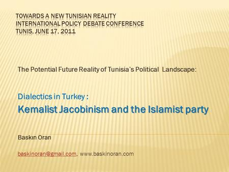 The Potential Future Reality of Tunisia's Political Landscape: Dialectics in Turkey : Kemalist Jacobinism and the Islamist party Baskın Oran