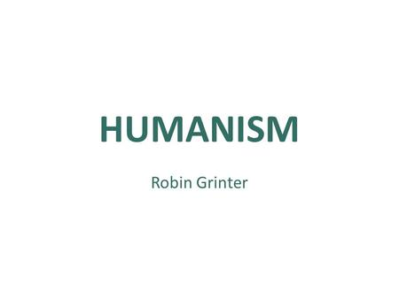 HUMANISM Robin Grinter. What is Humanism? a secular, non-religious belief system a long and respected philosophical tradition a powerful secular morality.