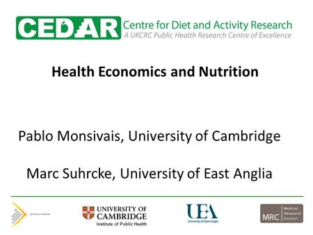 Health Economics and Nutrition Pablo Monsivais, University of Cambridge Marc Suhrcke, University of East Anglia Institute of Public Health.