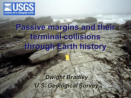 Passive margins and their terminal collisions through Earth history Dwight Bradley U.S. Geological Survey Dwight Bradley U.S. Geological Survey.