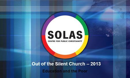 Out of the Silent Church – 2013 Education and the Poor.