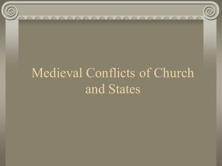 Medieval Conflicts of Church and States. I. Early Middle Ages 800 Charlemagne in Rome crowned Emperor by Pope. Charlemagne gets moral authority. The Church.