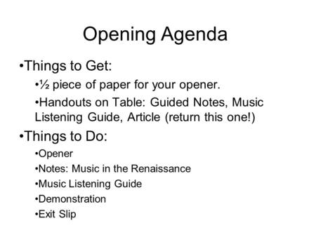 Opening Agenda Things to Get: Things to Do: