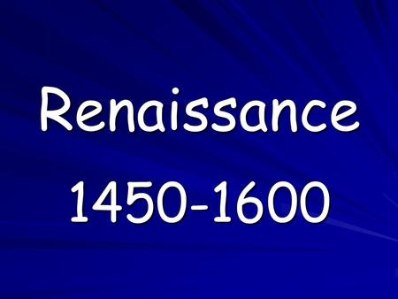 Renaissance 1450-1600. Historical Events of the Renaissance Time Period 1431 – Joan of Arc burned at the stake 1455 – Printing Press was invented 1475.