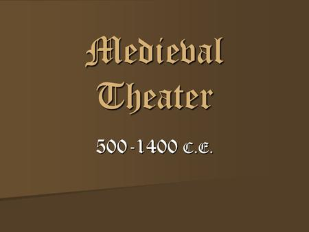 Medieval Theater 500-1400 C.E..