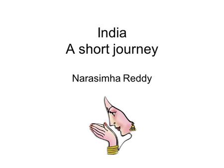 India A short journey Narasimha Reddy. Red Indians, West Indians…. So many different Indians!! Columbus went looking for India –Why? Found America –Birth.