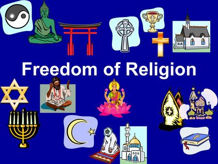 Freedom of Religion. Freedom of Religion 1 st Amendment 1.Establishment Clause 2.Free Exercise Clause.
