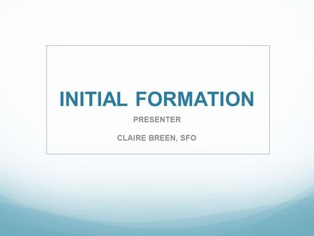 INITIAL FORMATION PRESENTER CLAIRE BREEN, SFO. AGENTS OF FORMATION HOLY SPIRIT Candidate.