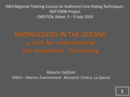 RADINUCLIDES IN THE OCEANS: a tool for understanding the ecosystems functioning Roberta Delfanti ENEA – Marine Environment Research Centre, La Spezia IAEA.