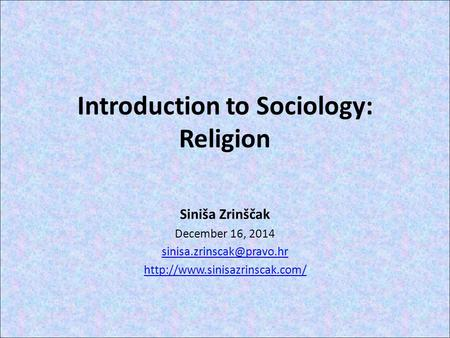 Introduction to Sociology: Religion Siniša Zrinščak December 16, 2014