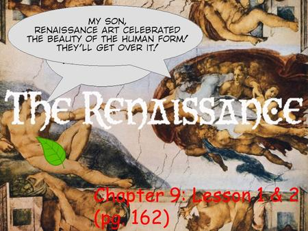 "Chapter 9: Lesson 1 & 2 (pg. 162). Academic Vocabulary (pg. 162-170) Renaissance (""It Matters Because"" (pg. 162) Republic Humanism Vernacular Burgher."
