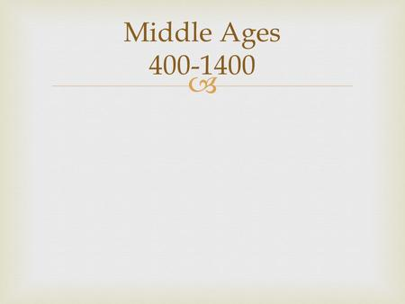  Middle Ages 400-1400.   3 classes of people  First class consisted of nobility: rich landowners, knights in shining armour  Second class consisted.