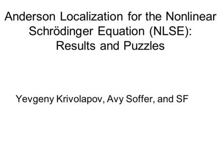 Anderson Localization for the Nonlinear Schrödinger Equation (NLSE): Results and Puzzles Yevgeny Krivolapov, Avy Soffer, and SF.