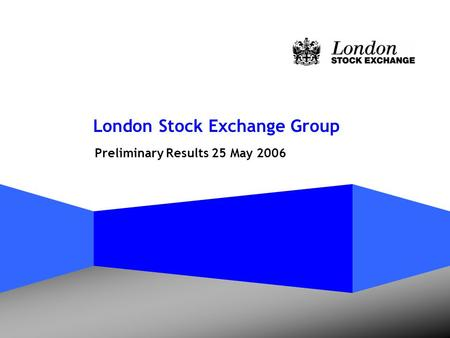 London Stock Exchange Group Preliminary Results 25 May 2006.