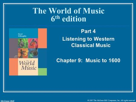 © 2007 The McGraw-Hill Companies, Inc. All rights reserved McGraw-Hill The World of Music 6 th edition Part 4 Listening to Western Classical Music Chapter.