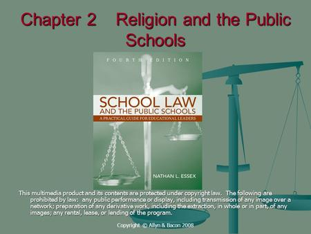 Copyright © Allyn & Bacon 2008 Chapter 2 Religion and the Public Schools This multimedia product and its contents are protected under copyright law. The.