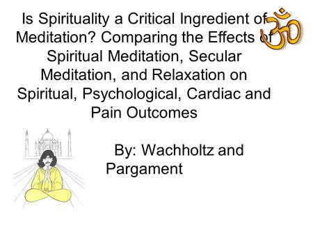 Is Spirituality a Critical Ingredient of Meditation? Comparing the Effects of Spiritual Meditation, Secular Meditation, and Relaxation on Spiritual, Psychological,