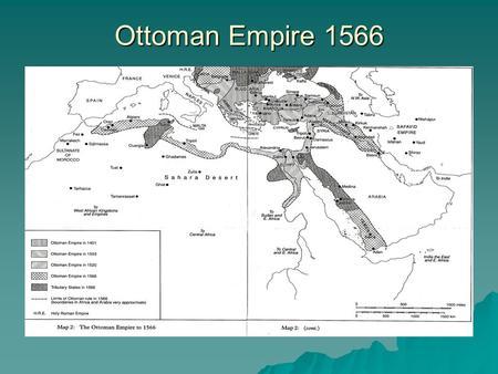 Ottoman Empire 1566. Early Ottoman Empire Power of the Sultan  Protector of Islam: holy sites & the annual pilgrimage.  The army provided protection.