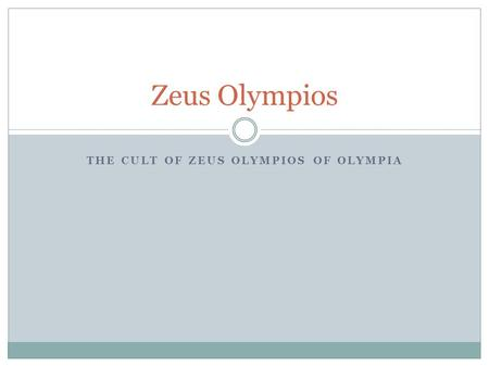 THE CULT OF ZEUS OLYMPIOS OF OLYMPIA Zeus Olympios.