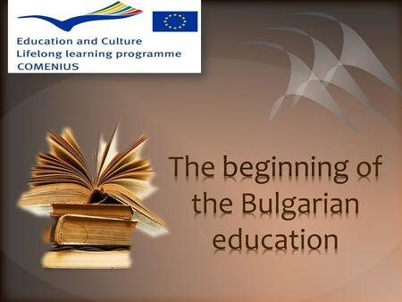 The appearance of the Bulgarian schools is closely connected with the great historic deed of the Slavonic brothers Cyril and Methodius, the creators of.