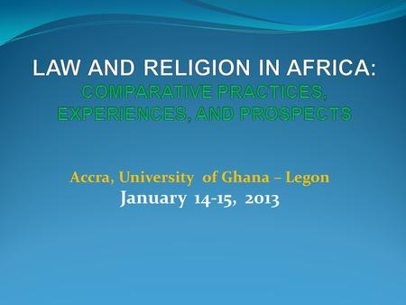 Accra, University of Ghana – Legon January 14-15, 2013.
