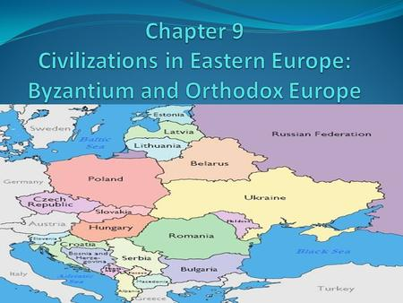 Chapter Summary The byzantine Empire in western Asia and SE Europe expanded into eastern Europe Catholicism influenced western and central Europe The byzantine.