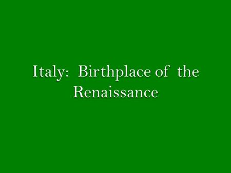 Italy: Birthplace of the Renaissance. Standard(s) and EQs SSWH9 The student will analyze change and continuity in the Renaissance and Reformation. EQ:
