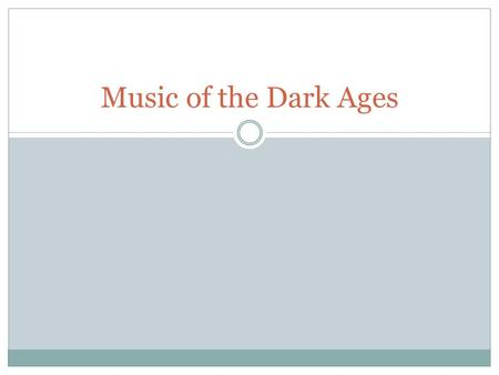 Music of the Dark Ages. Medieval music was both sacred and secular. During the earlier medieval period, the liturgical genre, predominantly Gregorian.