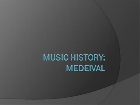 Music History Periods: Part I  Medieval  Renaissance  Baroque  Classical  Romantic  Modern.