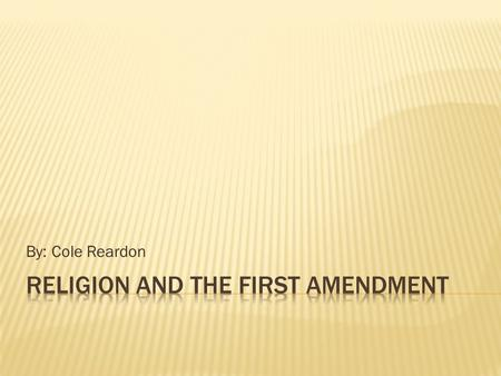 "By: Cole Reardon.  Establishment Clause: ""Congress shall make no law respecting an establishment of religion.""  Free Exercise Clause: ""[Congress shall."