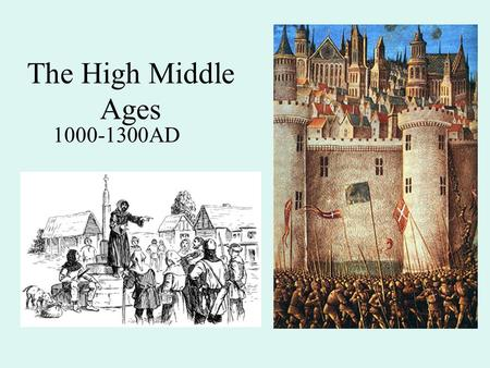 The High Middle Ages 1000-1300AD.
