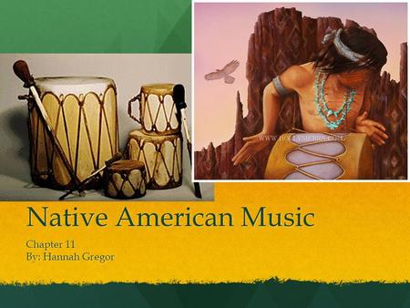 Chapter 11 By: Hannah Gregor Native American Music.