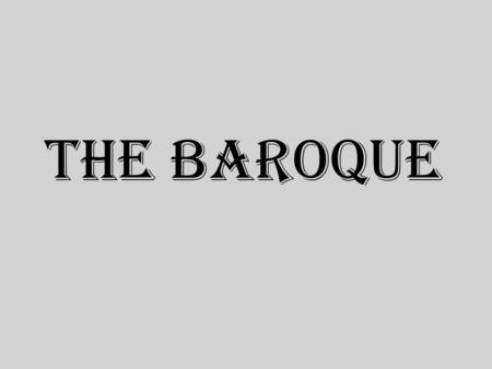 THE BAROQUE. FEATURES Baroque architecture is the building style of the Baroque era, begun in late sixteenth century in Italy, that took the Roman vocabulary.