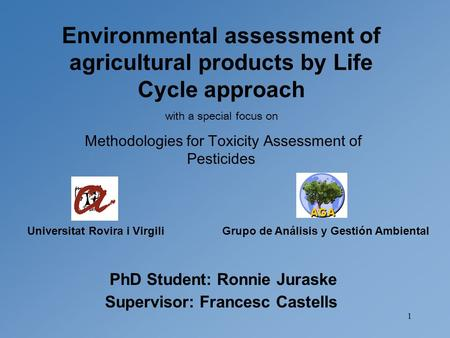 1 Environmental assessment of agricultural products by Life Cycle approach with a special focus on Methodologies for Toxicity Assessment of Pesticides.