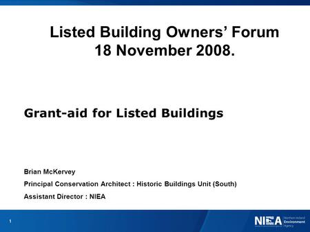 Listed Building Owners' Forum 18 November 2008. Grant-aid for Listed Buildings Brian McKervey Principal Conservation Architect : Historic Buildings Unit.