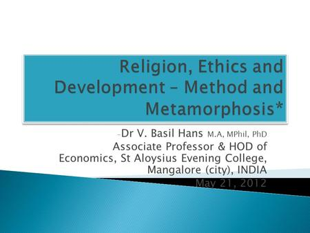 - Dr V. Basil Hans M.A, MPhil, PhD Associate Professor & HOD of Economics, St Aloysius Evening College, Mangalore (city), INDIA May 21, 2012.