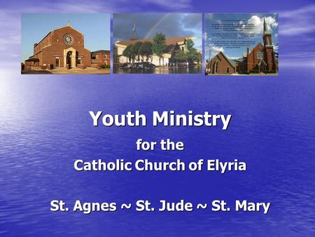 Youth Ministry for the Catholic Church of Elyria St. Agnes ~ St. Jude ~ St. Mary.